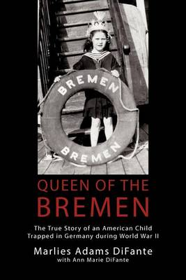 Queen of the Bremen: The True Story of an American Child Trapped in Germany During World War II (Paperback)