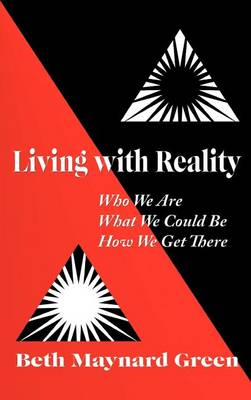 Living with Reality: Who We Are, What We Could Be, How We Get There (Hardback)
