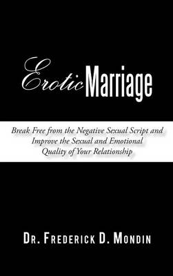 Erotic Marriage: Break Free from the Negative Sexual Script and Improve the Sexual and Emotional Quality of Your Relationship (Hardback)