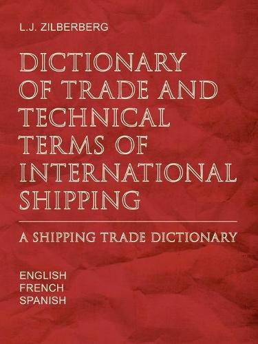 Dictionary of Trade and Technical Terms of International Shipping: Shipping Trade Dictionary (Paperback)