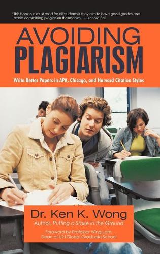 Avoiding Plagiarism: Write Better Papers in APA, Chicago, and Harvard Citation Styles (Hardback)