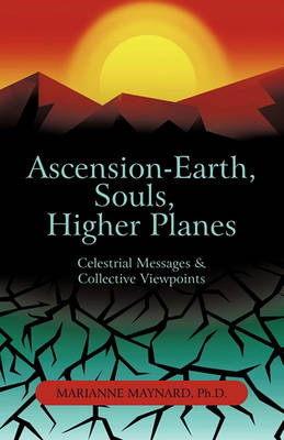 Ascension-Earth, Souls, Higher Planes: Celestrial Messages and Collective Viewpoints (Paperback)