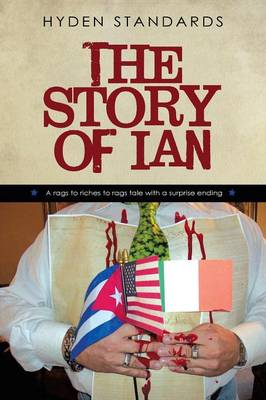 The Story of Ian: A Rags to Riches to Rags Tale with a Surprise Ending (Paperback)