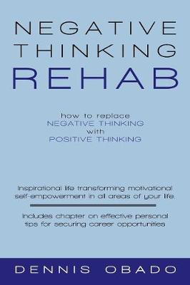 Negative Thinking Rehab: How to Replace Negative Thinking with Positive Thinking (Paperback)