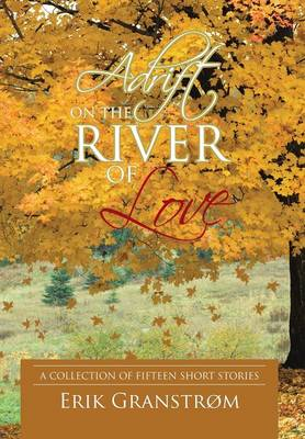 Adrift on the River of Love: A Collection of Fifteen Short Stories (Hardback)