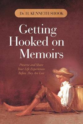 Getting Hooked on Memoirs: Preserve and Share Your Life Experiences Before They Are Lost (Paperback)