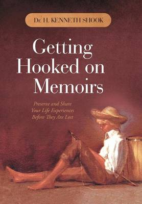 Getting Hooked on Memoirs: Preserve and Share Your Life Experiences Before They Are Lost (Hardback)