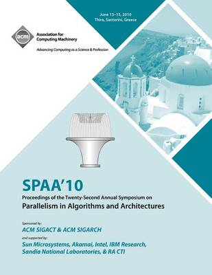 Spaa 10 Proceedings of the 22nd Annual Symposium on Parallelisms in Algorithns and Architectures (Paperback)