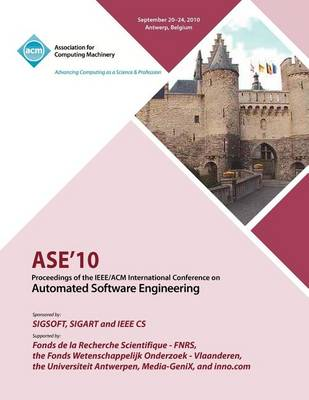 ASE 10 Proceedings of the IEEE/ACM International Conference on Automated Software Engineering (Paperback)