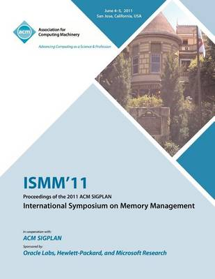 Ismm 11 Proceedings of the 2011 ACM Sigplan International Symposium on Memory Management (Paperback)