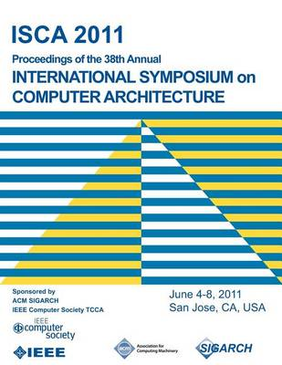 Isca 2011 Proceedings of the 38th Annual International Symposium on Computer Architecture (Paperback)