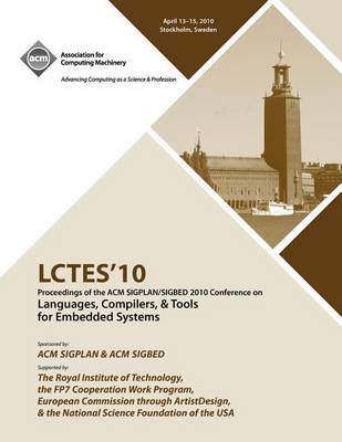 Lctes 2010 Proceedings of the 2010 Sigplan/Sigbed Conference on Languages, Computers &Tools for Embedded Systems (Paperback)