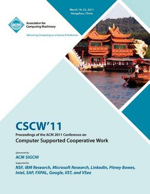 Cscw 11 Proceedings of ACM 2011 Conference on Computer Supported Cooperative Work (Paperback)