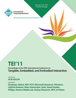 Tei 11 Proceedings of the Fifth International Conference on Tangible, Embedded and Embodied Interaction (Paperback)