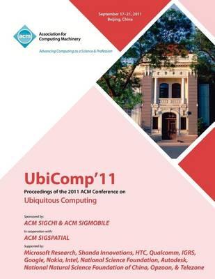 Ubicomp 11 Proceedings of the 2011 ACM Conference on Ubiquitous Computing (Paperback)