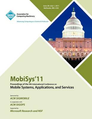 Mobysys 11 Proceedings of the 9th International Conference on Mobile Systems, Applications and Services (Paperback)