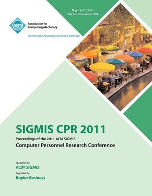 Sigmis CPR 2011 Proceedings of the 2011 ACM Sigmis Computer Personnel Research Conference (Paperback)