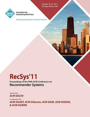 Recsys 11 Proceedings of the Fifth ACM Conference on Recommender Systems (Paperback)