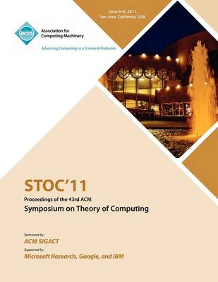 Stoc 11 Proceedings of the 43rd ACM Symposium on Theory of Computing (Paperback)