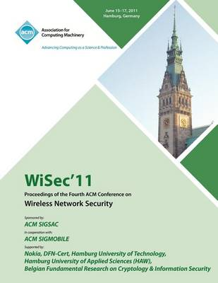 Wisec 11 Proceedings of the Fourth ACM Conference on Wireless Network Security (Paperback)