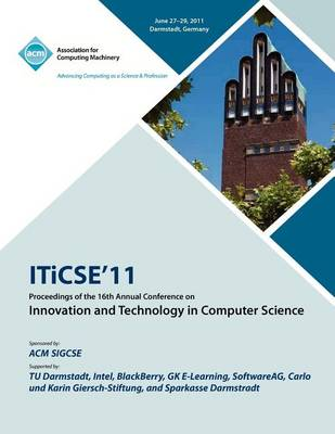 Iticse 11 Proceedings of the 16th Annual Conference on Innovative and Technology in Computer Science (Paperback)