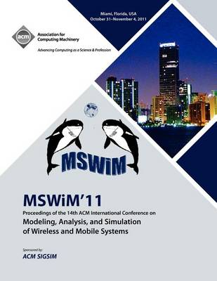 Mswim 11 Proceedings of the 14th ACM International Conference on Modeling, Analysis and Simulation of Wireless and Mobile Systems (Paperback)