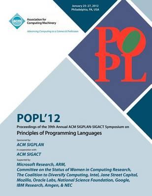 Popl 12 Proceedings of the 39th Annual ACM Sigplan-Sigact Symposium on Principles of Programming Languages (Paperback)