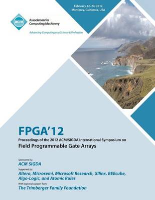 FPGA 12 Proceedings of the 2012 ACM/Sigda International Symposium on Field Programmable Gate Arrays (Paperback)