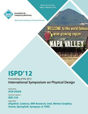 Ispd 12 Proceedings of the 2012 International Symposium on Physical Design (Paperback)