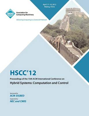 Hscc 12 Proceedings of the 15th ACM International Conference on Hybrid Systems: Computation and Control (Paperback)