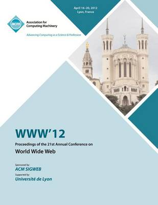 WWW 12 Proceedings of the 21st Annual Conference (Paperback)