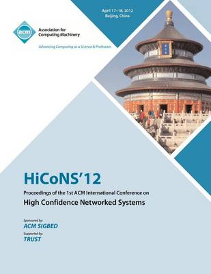 Hicons 12 Proceedings of the 1st ACM International Conference on High Confidence Networked Systems (Paperback)