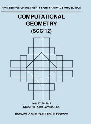 Scg 12 Proceedings of the 28th Annual Symposium on Computational Geometry (Hardback)