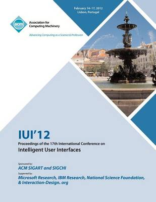Iui 12 Proceedings of the 17th International Conference on Intelligent User Interfaces (Paperback)