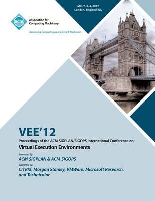 Vee 12 Proceedings of the ACM Sigplan/Sigops International Conference on Virtual Execution Environments (Paperback)