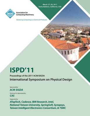 Ispd 11 Proceedings of the 2011 ACM/Sigda International Symposium on Physical Design (Paperback)