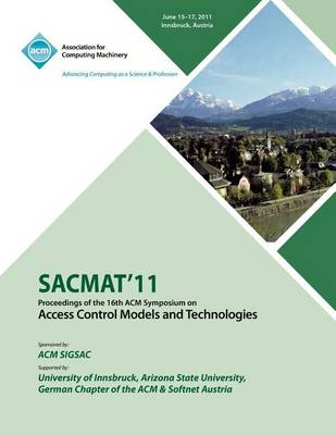 Sacmat 11 Proceedings of the 16th ACM Symposium on Access Control Models and Technologies (Paperback)