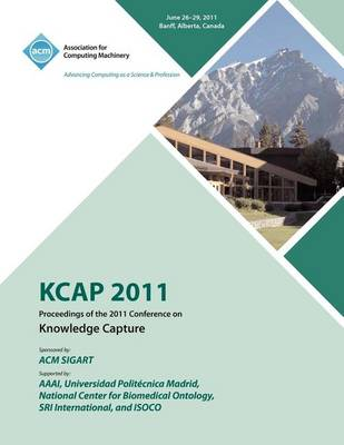 Kcap 2011 Proceedings of the 2011 Conference on Knowledge Capture (Paperback)
