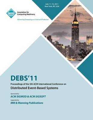 Debs 11 Proceedings of the 5th ACM International Conference on Distributed Event-Based Systems (Paperback)