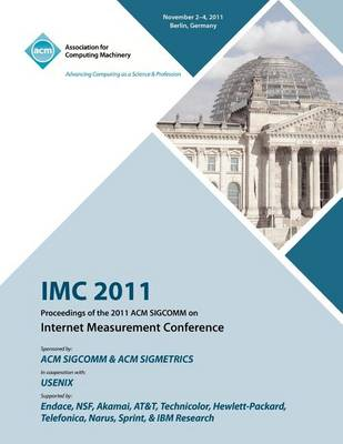 IMC 2011 Proceedings of the 2011 ACM Sigcomm on Internet Measurement Conference (Paperback)