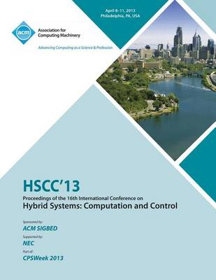 Hscc 13 Proceedings of the 16th International Conference on Hybrid Systems: Computation and Control (Paperback)