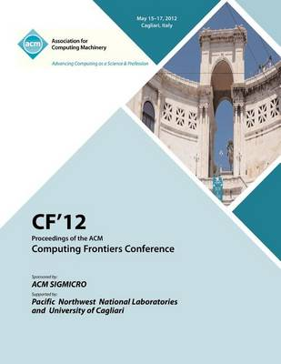 Cf 12 Proceedings of the ACM Computing Frontiers Conference (Paperback)