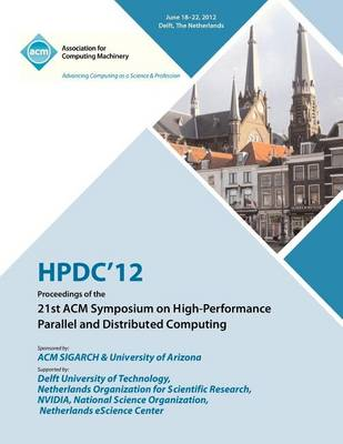 Hpdc 12 Proceedings of the 21st ACM Symposium on High-Performance Parallel and Distributed Computing (Paperback)