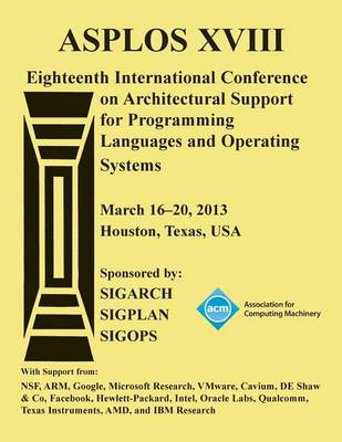 Asplos Xv111 Eighteenth International Conference on Architectural Support for Programming Languages and Operating Systems (Paperback)