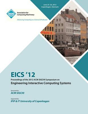 Eics 12 Proceedings of the 2012 ACM SIGCHI Symposium on Engineering Interactive Computing Systems (Paperback)