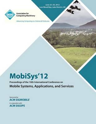 Mobisys 12 Proceedings of the 10th International Conference on Mobile Systems, Applications and Services (Paperback)
