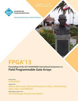 FPGA 13 Proceedings of the 2013 ACM/Sigda International Symposium on Field Programmable Gate Arrays (Paperback)