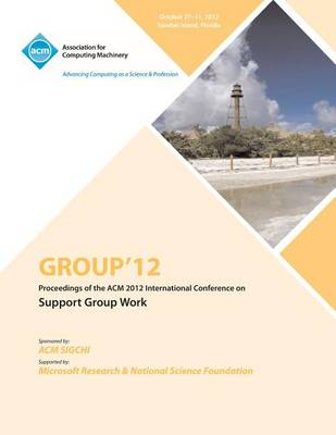 Group 12 Proceedings of the ACM 2012 International Conference on Support Group Work (Paperback)