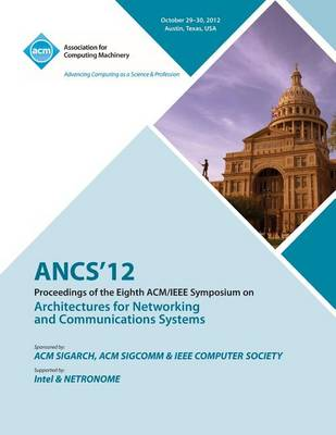 Ancs 12 Proceedings of the Eighth ACM/IEEE Symposium on Architectures for Networking and Communications Systems (Paperback)