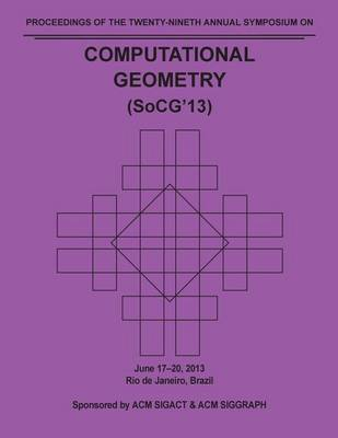 Socg 13 Proceedings of the 29th Annual Symposium on Computational Geometry (Paperback)